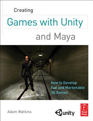 Creating Games With Unity and Maya By Watkins, Adam